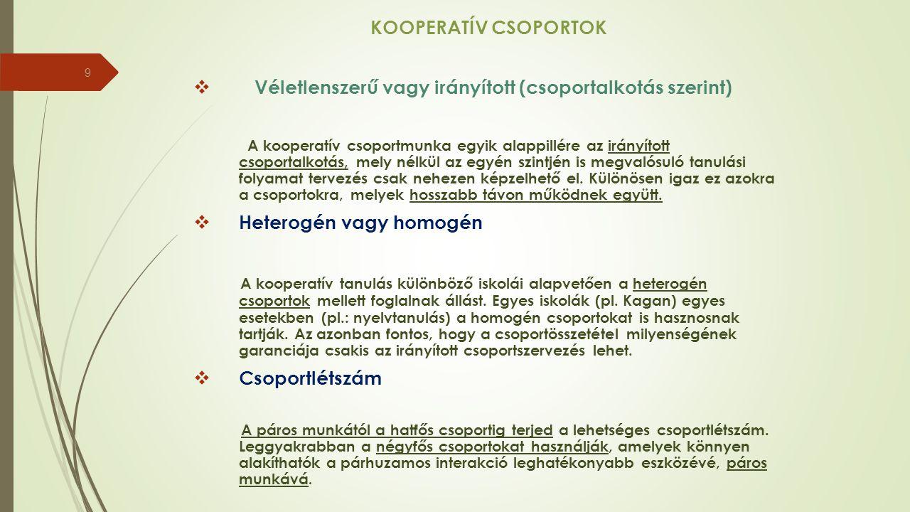 KOOPERATÍV CSOPORTOK  Véletlenszerű vagy irányított (csoportalkotás szerint) A kooperatív csoportmunka egyik alappillére az irányított csoportalkotás