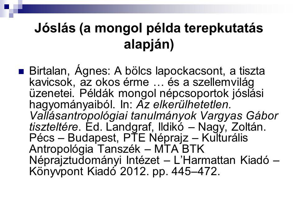 Jóslás (a mongol példa terepkutatás alapján) Birtalan, Ágnes: A bölcs lapockacsont, a tiszta kavicsok, az okos érme … és a szellemvilág üzenetei. Péld