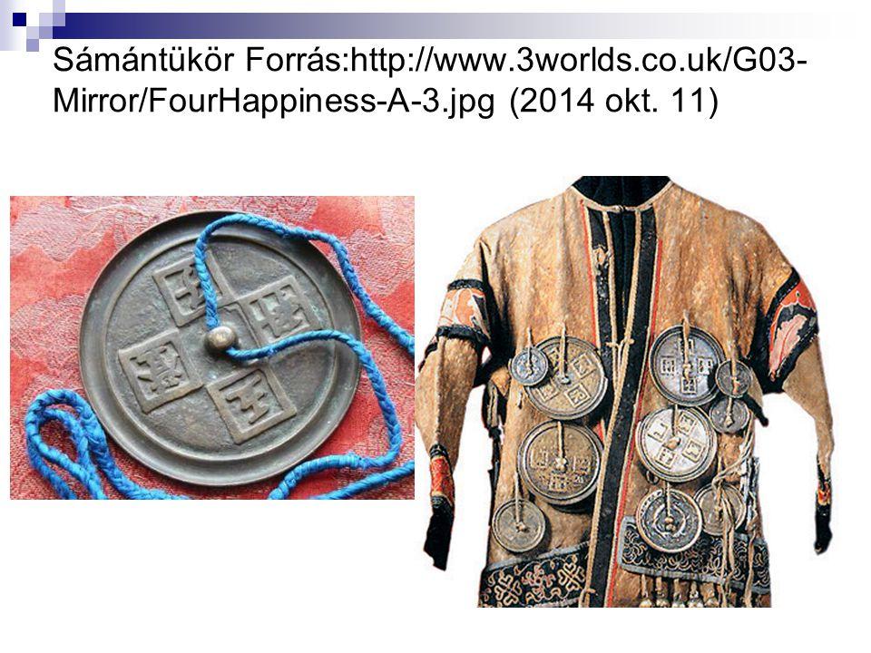 Sámántükör Forrás:http://www.3worlds.co.uk/G03- Mirror/FourHappiness-A-3.jpg (2014 okt. 11)