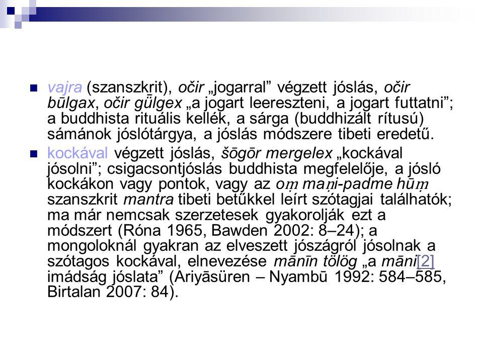 """vajra (szanszkrit), očir """"jogarral"""" végzett jóslás, očir būlgax, očir gǖlgex """"a jogart leereszteni, a jogart futtatni""""; a buddhista rituális kellék, a"""