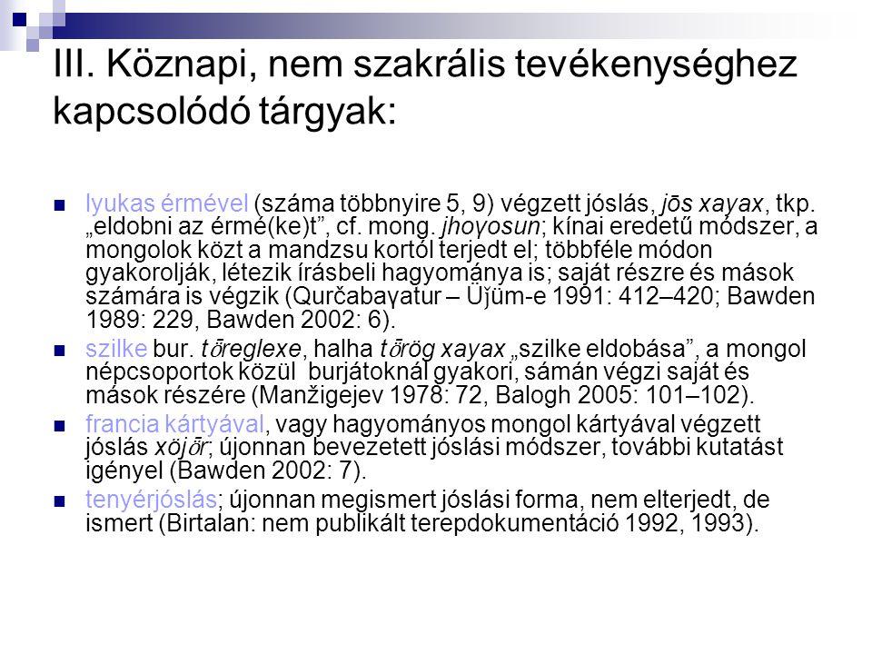 """III. Köznapi, nem szakrális tevékenységhez kapcsolódó tárgyak: lyukas érmével (száma többnyire 5, 9) végzett jóslás, jōs xayax, tkp. """"eldobni az érmé("""