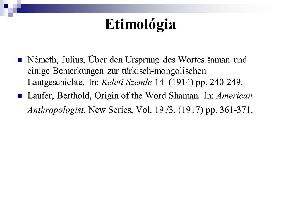 Etimológia Németh, Julius, Über den Ursprung des Wortes šaman und einige Bemerkungen zur türkisch-mongolischen Lautgeschichte. In: Keleti Szemle 14. (