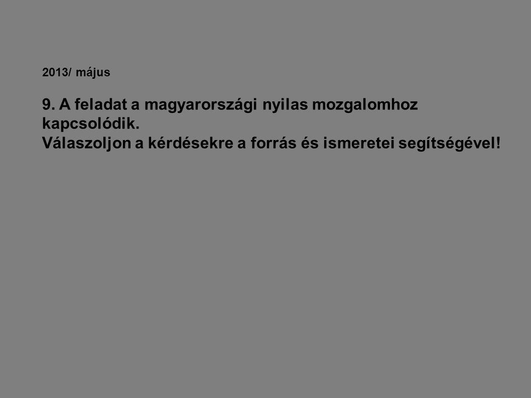 2013/ május 9.A feladat a magyarországi nyilas mozgalomhoz kapcsolódik.