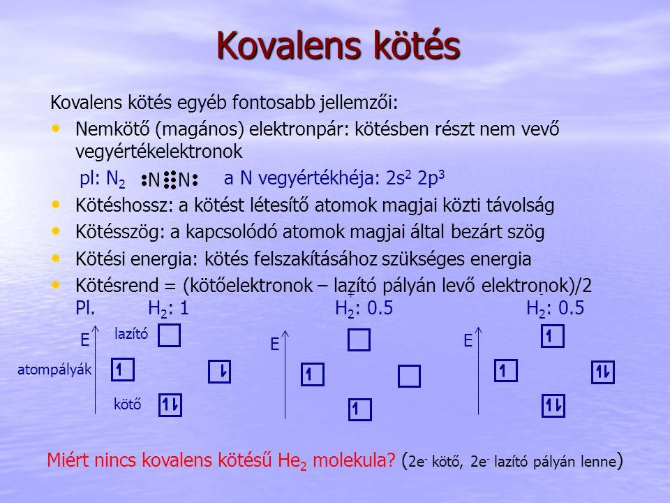 Kovalens kötés egyéb fontosabb jellemzői: Nemkötő (magános) elektronpár: kötésben részt nem vevő vegyértékelektronok pl: N 2 a N vegyértékhéja: 2s 2 2