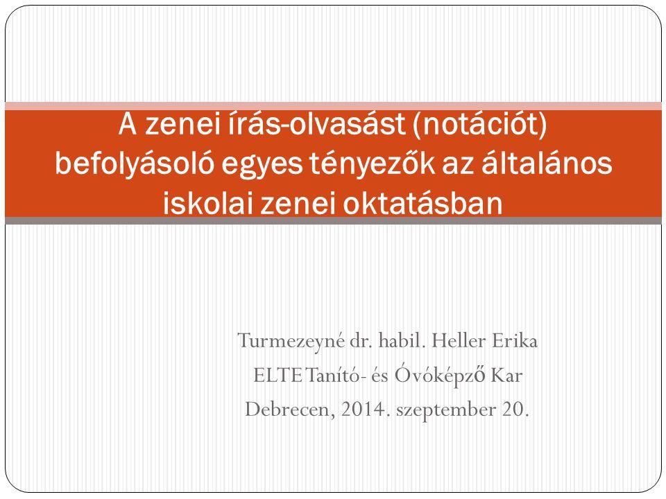 Turmezeyné dr. habil. Heller Erika ELTE Tanító- és Óvóképz ő Kar Debrecen, 2014. szeptember 20. A zenei írás-olvasást (notációt) befolyásoló egyes tén