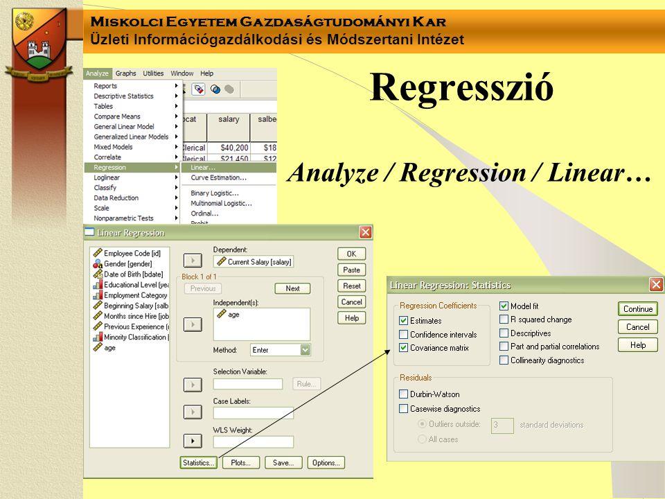 Miskolci Egyetem Gazdaságtudományi Kar Üzleti Információgazdálkodási és Módszertani Intézet Regresszió Analyze / Regression / Linear…