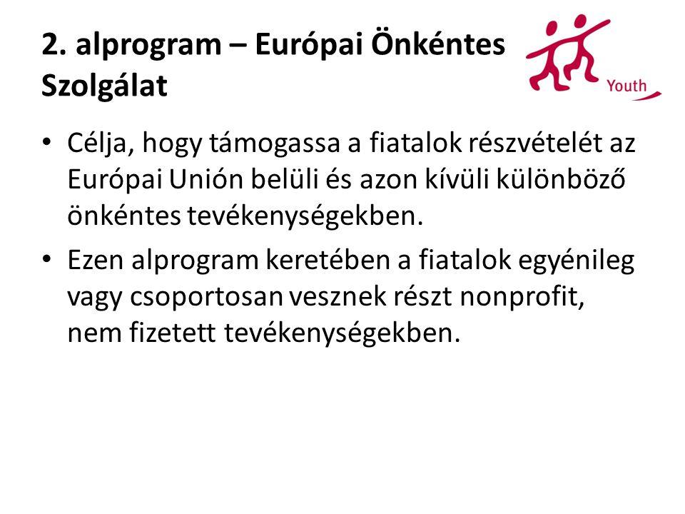 2. alprogram – Európai Önkéntes Szolgálat Célja, hogy támogassa a fiatalok részvételét az Európai Unión belüli és azon kívüli különböző önkéntes tevék
