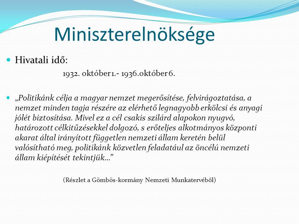 """Miniszterelnöksége Hivatali idő: 1932. október 1.- 1936.október 6. """"Politikánk célja a magyar nemzet megerősítése, felvirágoztatása, a nemzet minden t"""