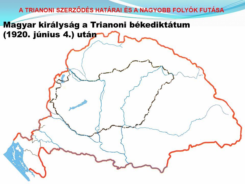 A TRIANONI SZERZŐDÉS HATÁRAI ÉS A NAGYOBB FOLYÓK FUTÁSA Magyar királyság a Trianoni békediktátum (1920. június 4.) után