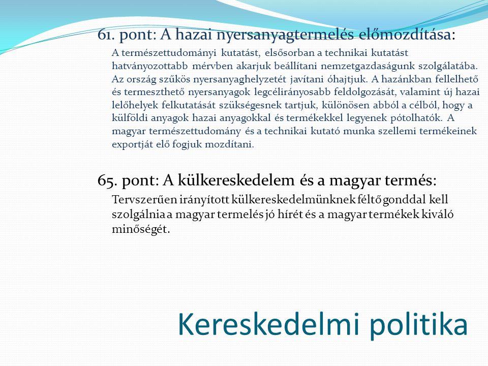 Kereskedelmi politika 61. pont: A hazai nyersanyagtermelés előmozdítása: A természettudományi kutatást, elsősorban a technikai kutatást hatványozottab