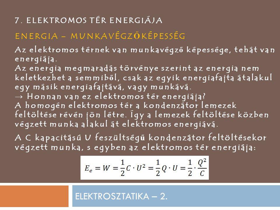 ELEKTROSZTATIKA – 2. 7. ELEKTROMOS TÉR ENERGIÁJA ENERGIA – MUNKAVÉGZ Ő KÉPESSÉG Az elektromos térnek van munkavégz ő képessége, tehát van energiája. A