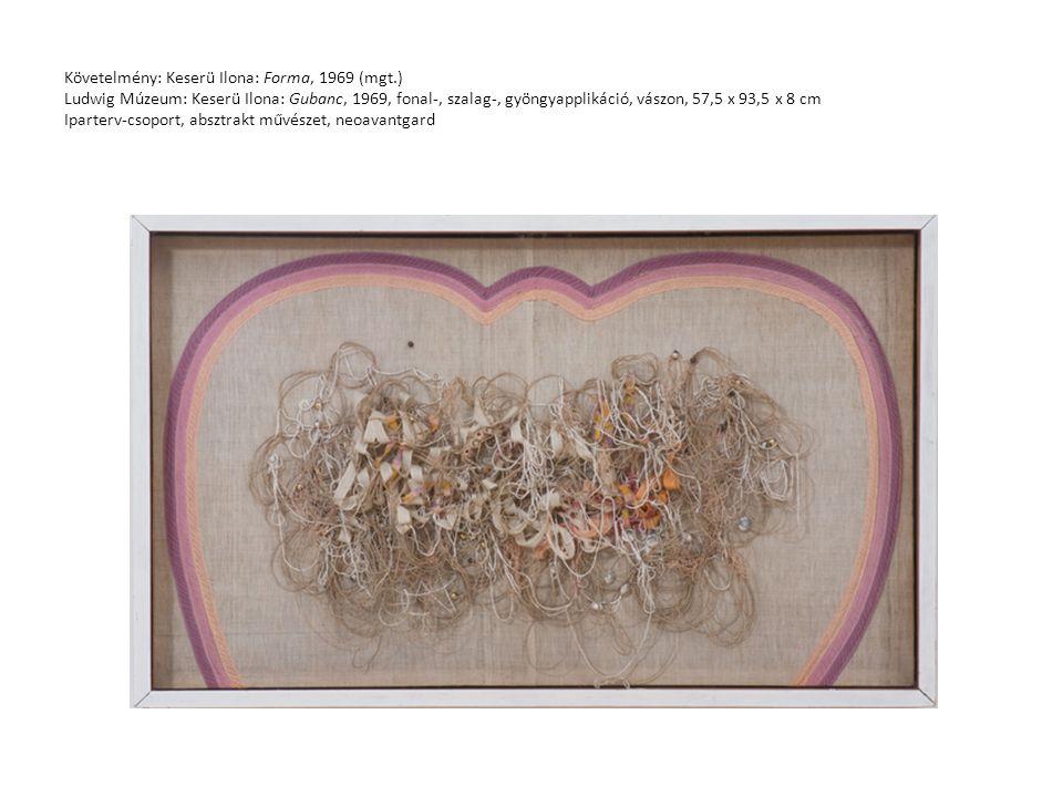 Követelmény: Keserü Ilona: Forma, 1969 (mgt.) Ludwig Múzeum: Keserü Ilona: Gubanc, 1969, fonal-, szalag-, gyöngyapplikáció, vászon, 57,5 x 93,5 x 8 cm