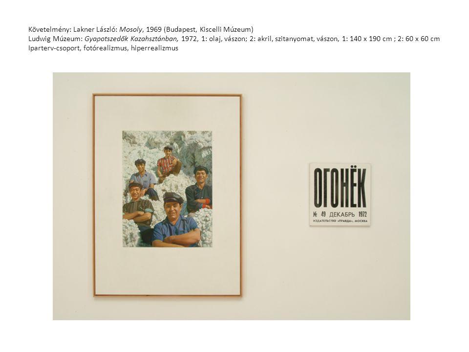 Követelmény: Lakner László: Mosoly, 1969 (Budapest, Kiscelli Múzeum) Ludwig Múzeum: Gyapotszedők Kazahsztánban, 1972, 1: olaj, vászon; 2: akril, szita