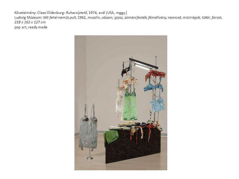 Követelmény: Claes Oldenburg: Ruhacsíptető, 1974, acél (USA, mggy.) Ludwig Múzeum: Női fehérneműs pult, 1962, muszlin, vászon, gipsz, zománcfesték, fé