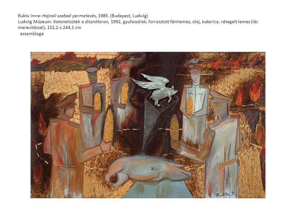 Bukta Imre: Hajnali szabad permetezés, 1985. (Budapest, Ludwig) Ludwig Múzeum: Katonatisztek a disznótoron, 1992, gyufaszálak, forrasztott fémlemez, o