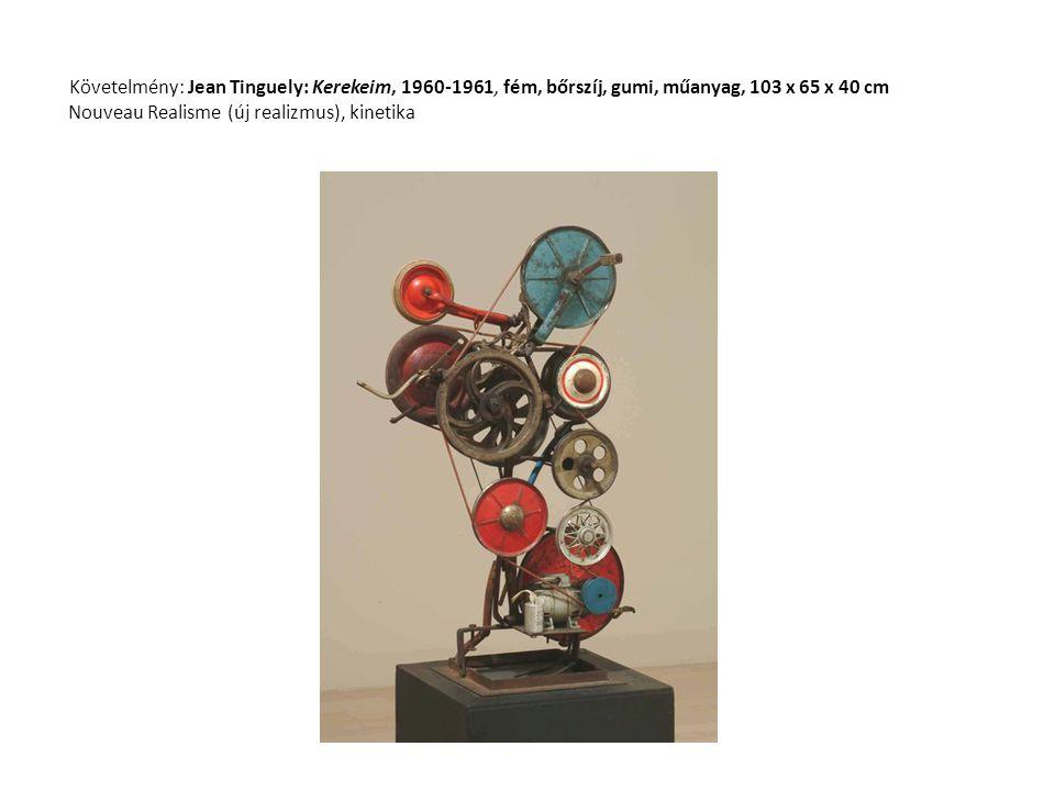 Követelmény: Jean Tinguely: Kerekeim, 1960-1961, fém, bőrszíj, gumi, műanyag, 103 x 65 x 40 cm Nouveau Realisme (új realizmus), kinetika