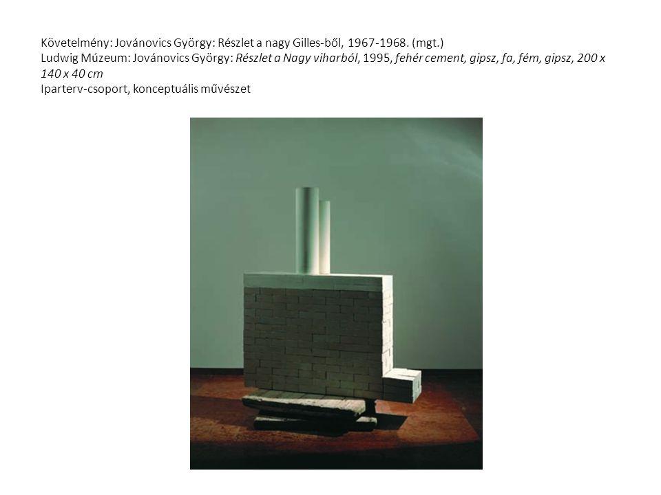 Követelmény: Jovánovics György: Részlet a nagy Gilles-ből, 1967-1968. (mgt.) Ludwig Múzeum: Jovánovics György: Részlet a Nagy viharból, 1995, fehér ce