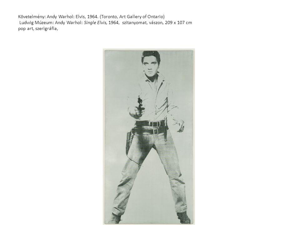 Követelmény: Andy Warhol: Elvis, 1964. (Toronto, Art Gallery of Ontario) Ludwig Múzeum: Andy Warhol: Single Elvis, 1964, szitanyomat, vászon, 209 x 10