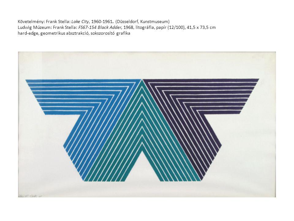Követelmény: Frank Stella: Lake City, 1960-1961. (Düsseldorf, Kunstmuseum) Ludwig Múzeum: Frank Stella: FS67-154 Black Adder, 1968, litográfia, papír