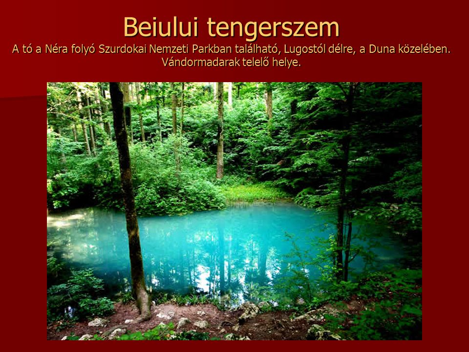 Kék Laguna Kolozsvár környékén, Egeres település közelében az egykori kaolin kitermelés bányagödrében a felgyülemlett esővíz tavat hozott létre. A bán
