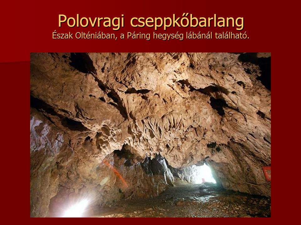Az asszonyok barlangja Cseppkőbarlang a Déli Kárpátokban, a Páring hegység keleti oldalán. Régen a harcok idején a gyerekek és nők rejtekhelye volt, í