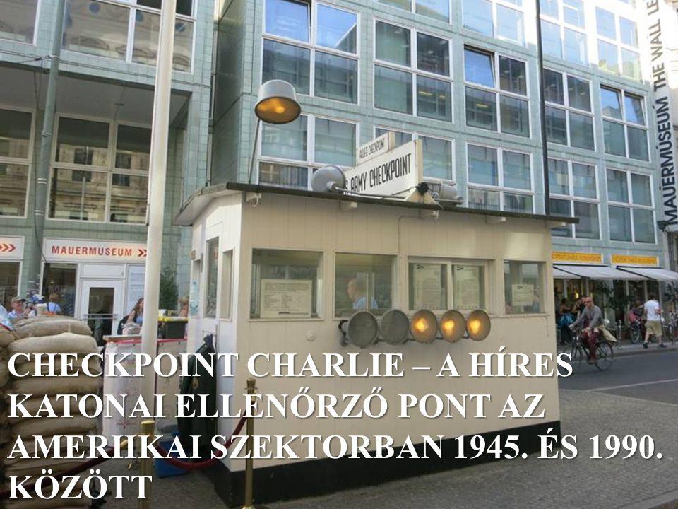 CHECKPOINT CHARLIE – A HÍRES KATONAI ELLENŐRZŐ PONT AZ AMERIIKAI SZEKTORBAN 1945. ÉS 1990. KÖZÖTT