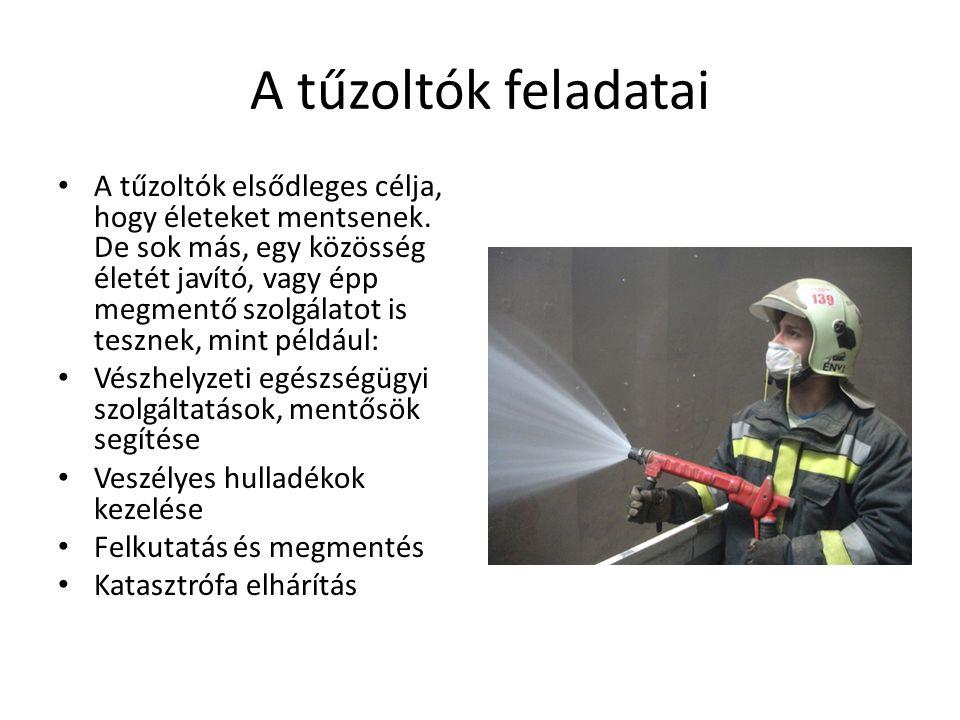 A tűzoltók feladatai A tűzoltók elsődleges célja, hogy életeket mentsenek.