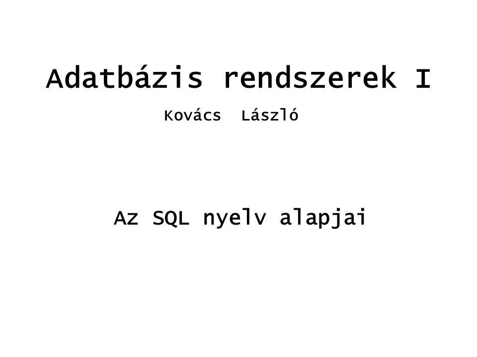 Adatbázis rendszerek I Az SQL nyelv alapjai Kovács László