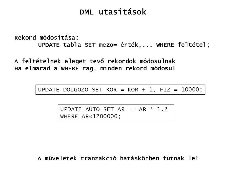 DML utasítások Rekord módosítása: UPDATE tabla SET mezo= érték,... WHERE feltétel; A feltételnek eleget tevő rekordok módosulnak Ha elmarad a WHERE ta