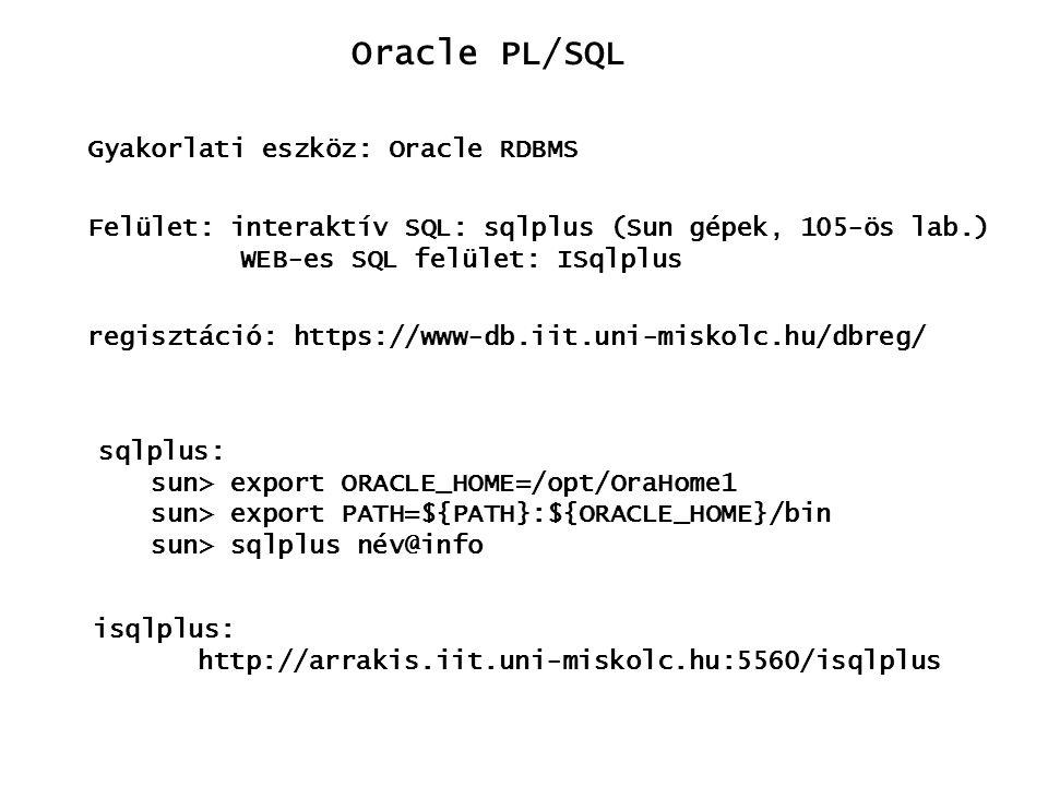 Oracle PL/SQL Gyakorlati eszköz: Oracle RDBMS Felület: interaktív SQL: sqlplus (Sun gépek, 105-ös lab.) WEB-es SQL felület: ISqlplus regisztáció: http