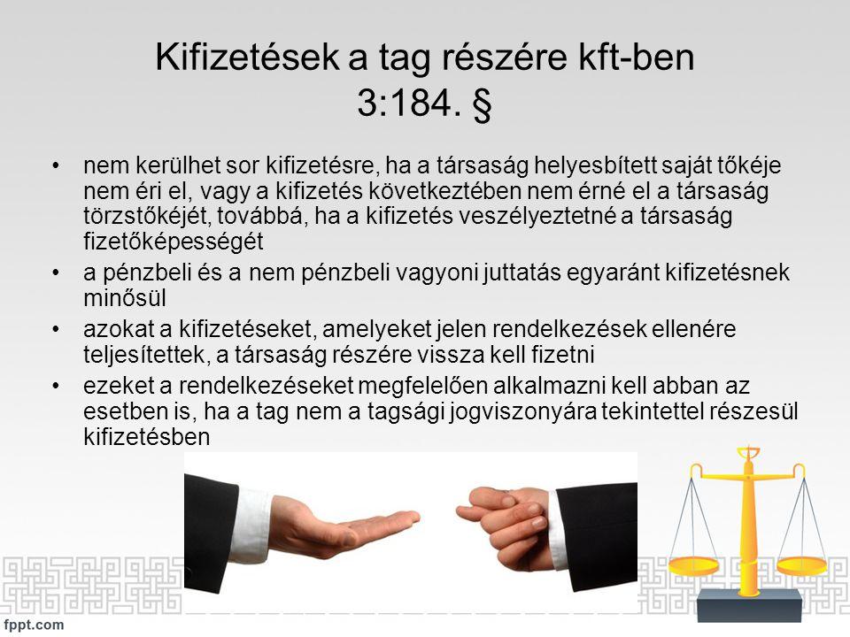 Kifizetések a tag részére kft-ben 3:184. § nem kerülhet sor kifizetésre, ha a társaság helyesbített saját tőkéje nem éri el, vagy a kifizetés következ