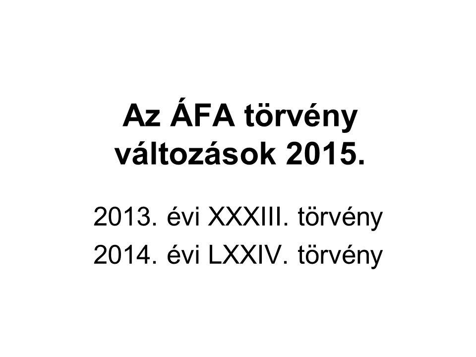 Az ÁFA törvény változások 2015. 2013. évi XXXIII. törvény 2014. évi LXXIV. törvény