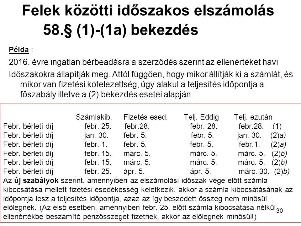 30 Felek közötti időszakos elszámolás 58.§ (1)-(1a) bekezdés Példa : 2016.