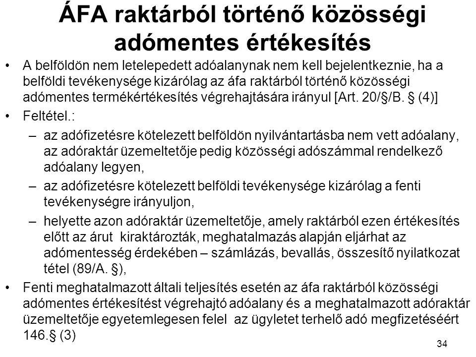A belföldön nem letelepedett adóalanynak nem kell bejelentkeznie, ha a belföldi tevékenysége kizárólag az áfa raktárból történő közösségi adómentes termékértékesítés végrehajtására irányul [Art.