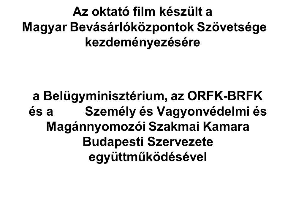 Az oktató film készült a Magyar Bevásárlóközpontok Szövetsége kezdeményezésére a Belügyminisztérium, az ORFK-BRFK és a Személy és Vagyonvédelmi és Magánnyomozói Szakmai Kamara Budapesti Szervezete együttműködésével