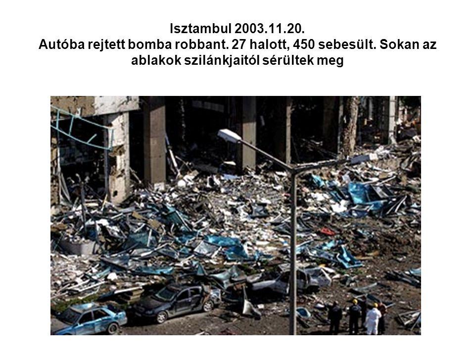 Isztambul 2003.11.20.Autóba rejtett bomba robbant.