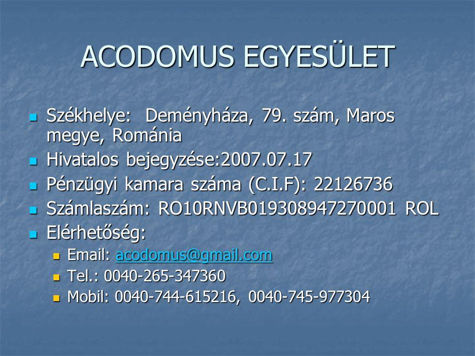 ACODOMUS EGYESÜLET Székhelye: Deményháza, 79. szám, Maros megye, Románia Székhelye: Deményháza, 79. szám, Maros megye, Románia Hivatalos bejegyzése:20