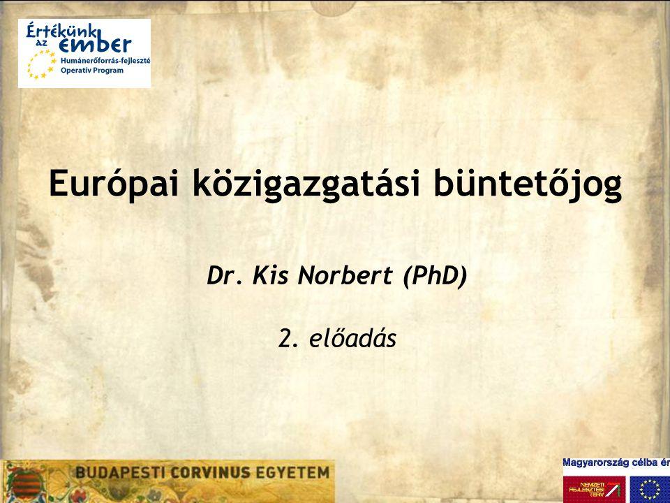 Európai közigazgatási büntetőjog Dr. Kis Norbert (PhD) 2. előadás