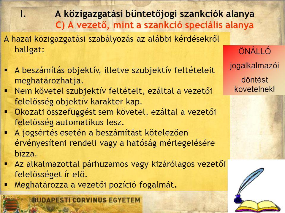 I.A közigazgatási büntetőjogi szankciók alanya C) A vezető, mint a szankció speciális alanya A hazai közigazgatási szabályozás az alábbi kérdésekről h