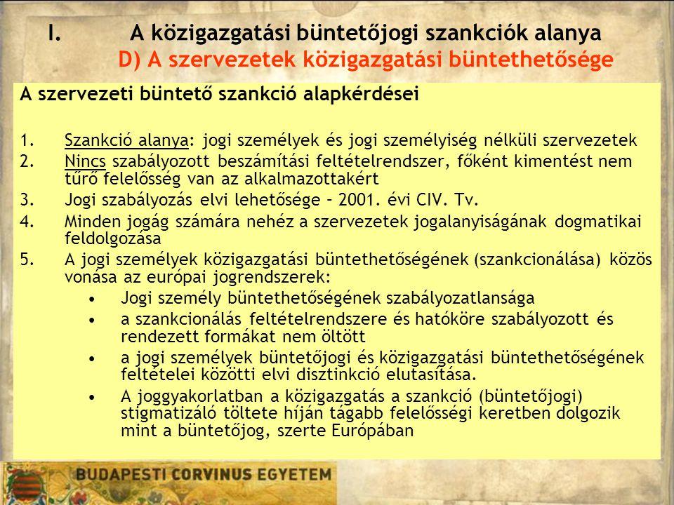 A szervezeti büntető szankció alapkérdései 1.Szankció alanya: jogi személyek és jogi személyiség nélküli szervezetek 2.Nincs szabályozott beszámítási feltételrendszer, főként kimentést nem tűrő felelősség van az alkalmazottakért 3.Jogi szabályozás elvi lehetősége – 2001.