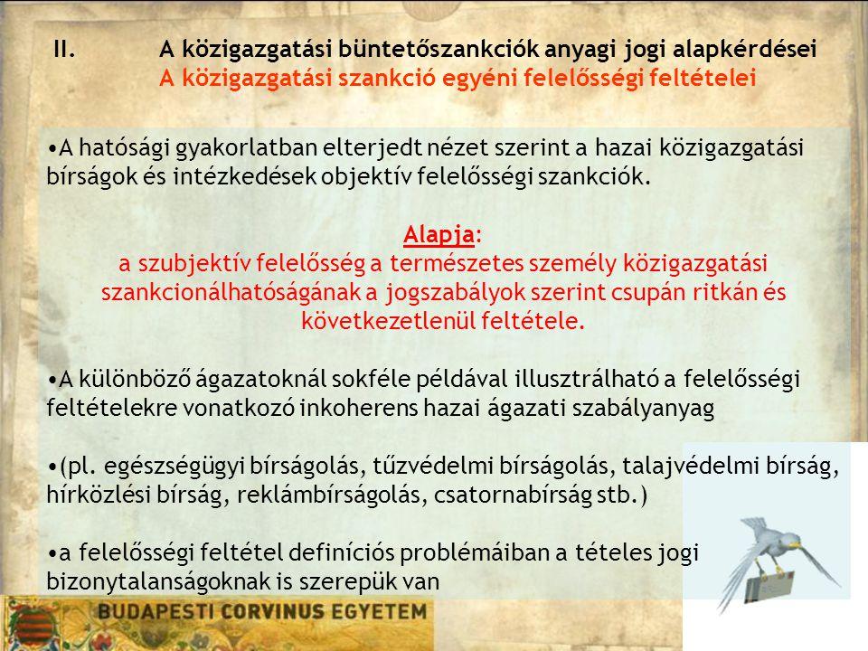 II.A közigazgatási büntetőszankciók anyagi jogi alapkérdései A közigazgatási szankció egyéni felelősségi feltételei A hatósági gyakorlatban elterjedt