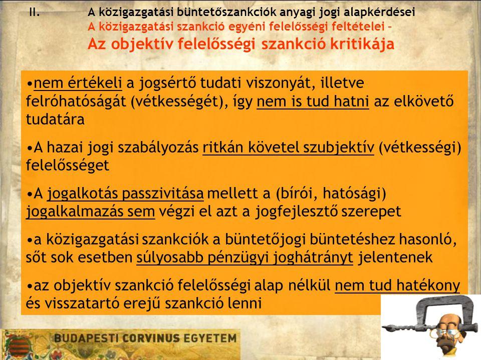 II.A közigazgatási büntetőszankciók anyagi jogi alapkérdései A közigazgatási szankció egyéni felelősségi feltételei – Az objektív felelősségi szankció