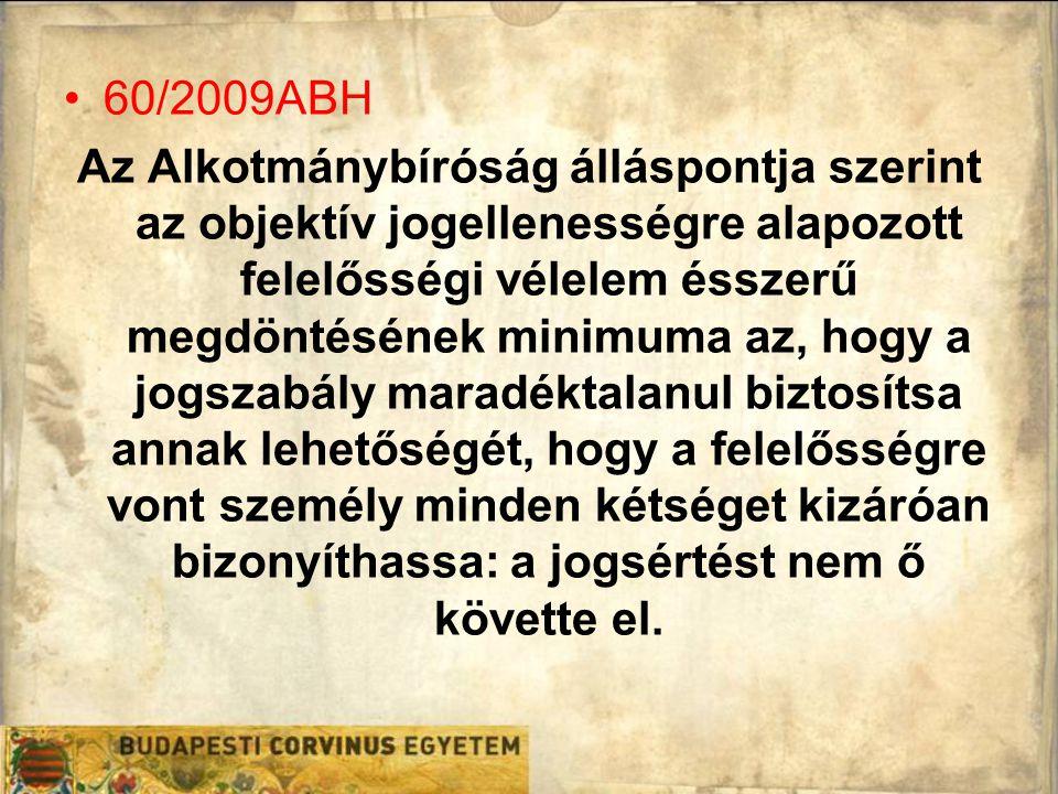 60/2009ABH Az Alkotmánybíróság álláspontja szerint az objektív jogellenességre alapozott felelősségi vélelem ésszerű megdöntésének minimuma az, hogy a