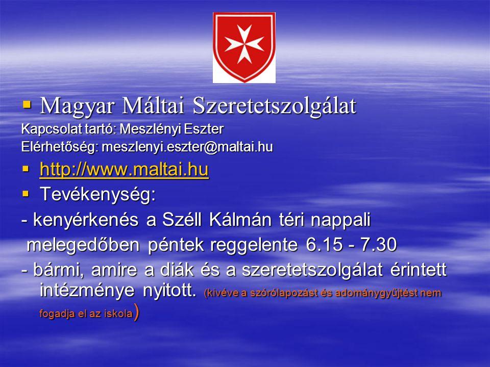  Magyar Máltai Szeretetszolgálat Kapcsolat tartó: Meszlényi Eszter Elérhetőség: meszlenyi.eszter@maltai.hu  http://www.maltai.hu http://www.maltai.h