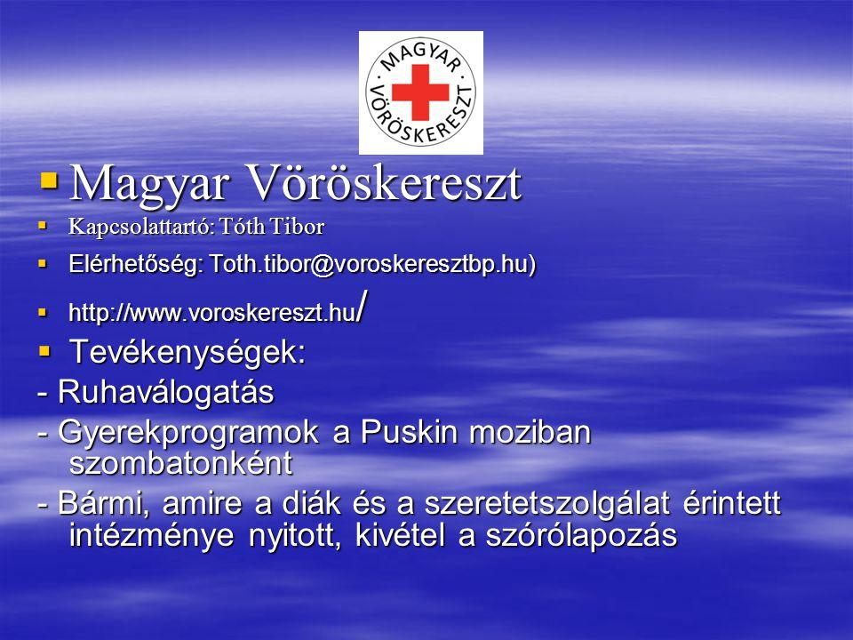  Magyar Vöröskereszt  Kapcsolattartó: Tóth Tibor  Elérhetőség: Toth.tibor@voroskeresztbp.hu)  http://www.voroskereszt.hu /  Tevékenységek: - Ruha