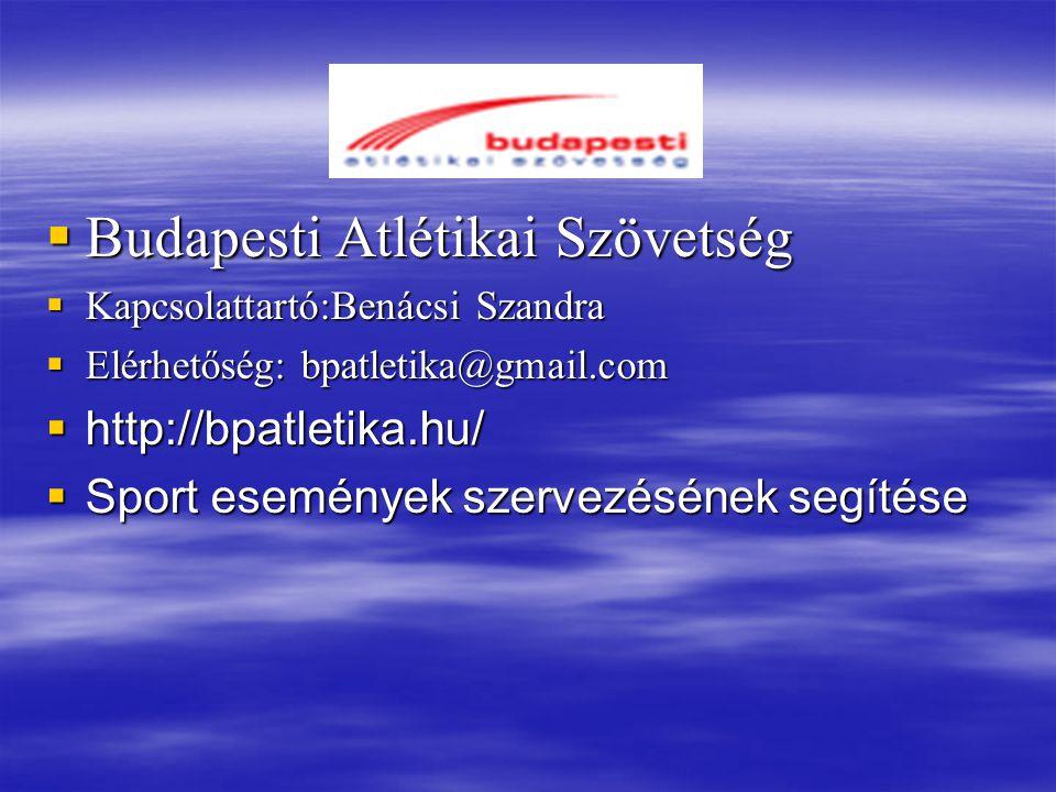  Budapesti Atlétikai Szövetség  Kapcsolattartó:Benácsi Szandra  Elérhetőség: bpatletika@gmail.com  http://bpatletika.hu/  Sport események szervez