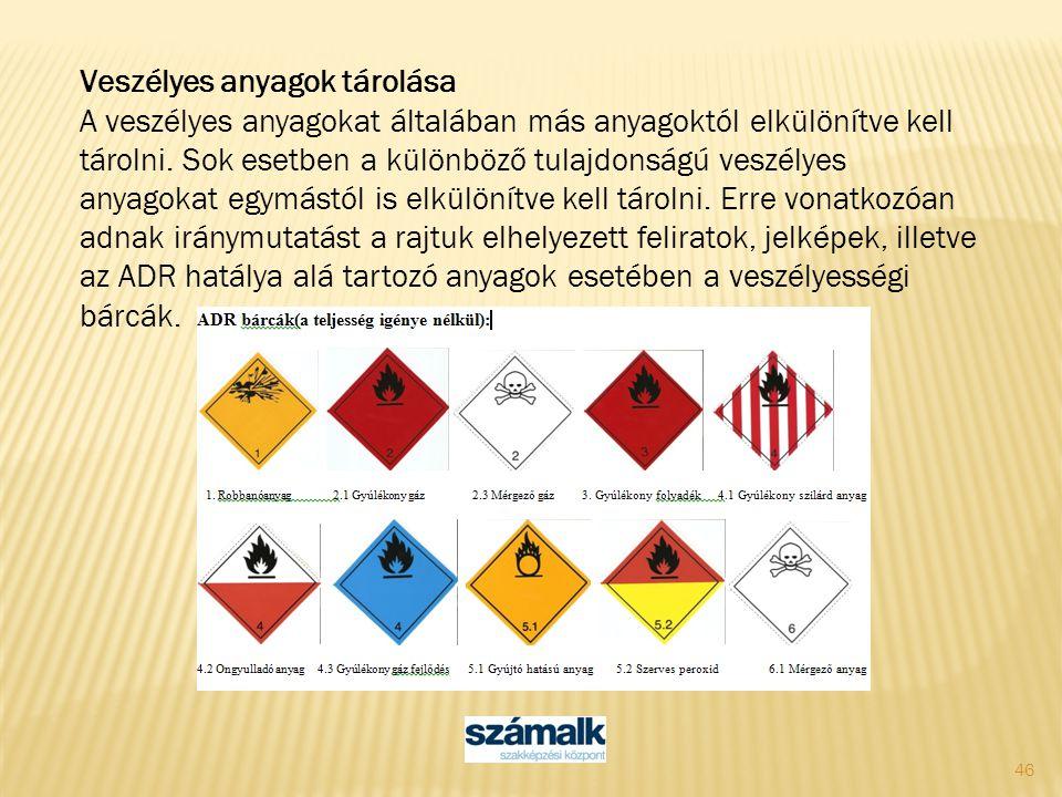 46 Veszélyes anyagok tárolása A veszélyes anyagokat általában más anyagoktól elkülönítve kell tárolni. Sok esetben a különböző tulajdonságú veszélyes