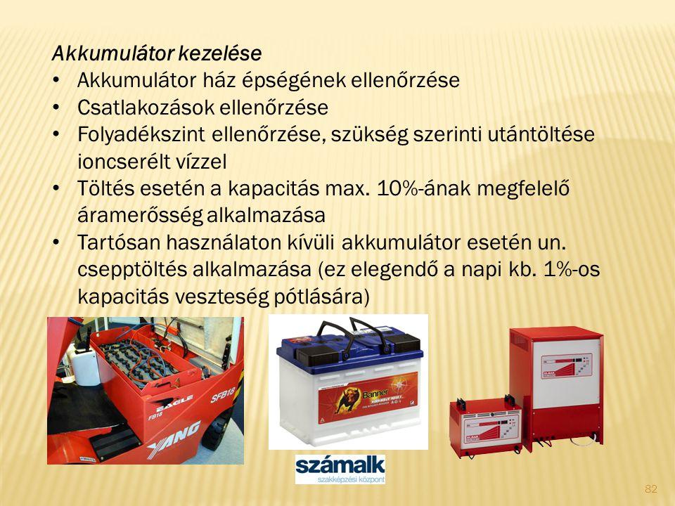 82 Akkumulátor kezelése Akkumulátor ház épségének ellenőrzése Csatlakozások ellenőrzése Folyadékszint ellenőrzése, szükség szerinti utántöltése ioncse