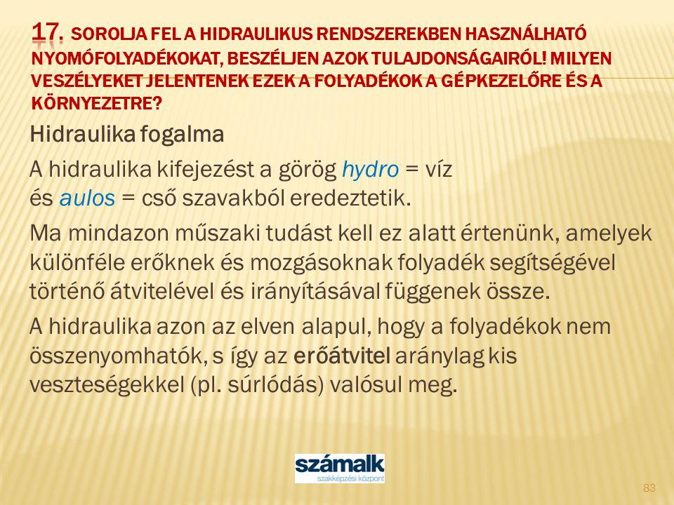 Hidraulika fogalma A hidraulika kifejezést a görög hydro = víz és aulos = cső szavakból eredeztetik. Ma mindazon műszaki tudást kell ez alatt értenünk