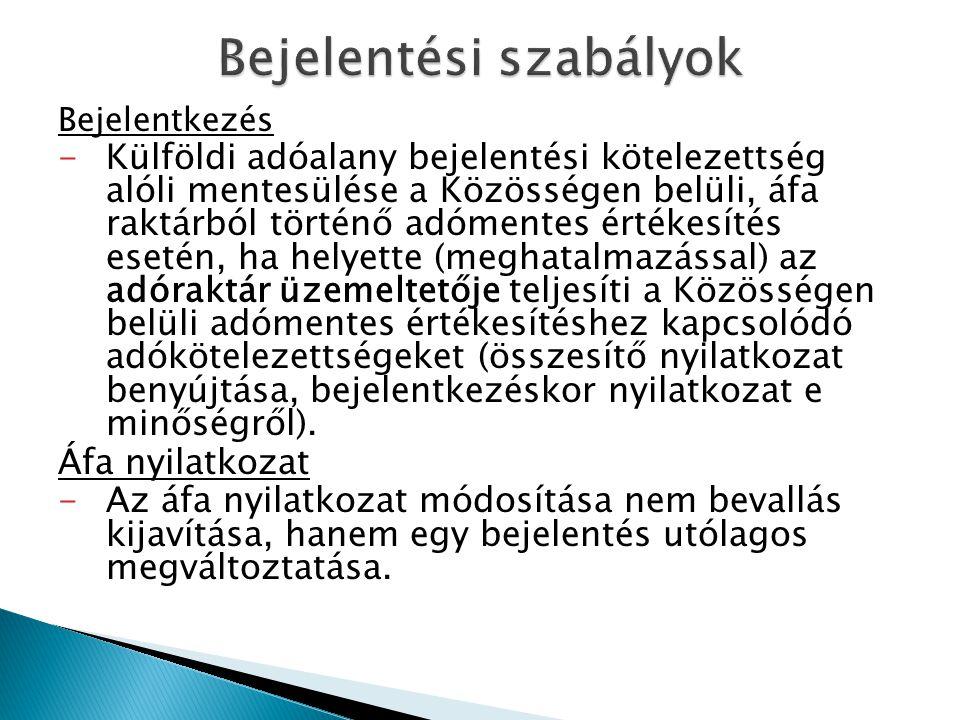 A bejelentésre köteles személyek - az Európai Unió más tagállamából Magyarországra irányuló fuvarozás esetén → a címzett (hi: fuvarozás megkezdéséig), átvevő (átvételi helyre érkezést: átvételi helyre érkezéskor) - Magyarországról az Európai Unió más tagállamába irányuló fuvarozás esetén → feladó, vagy felrakodó (hi: felrakodás megkezdéséig, a felrakodás megkezdésének időpontját: felrakodás megkezdésekor) - belföldi forgalomban → feladó (hi: felrakodás megkezdéséig), címzett (átvételi helyre érkezést: átvételi helyre érkezéskor)